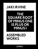 img - for Jaki Irvine: The Square Root of Minus One Is Plus or Minus i: Assembled Works book / textbook / text book