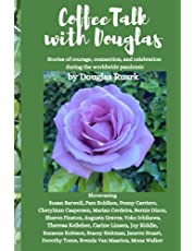 CoffeeTalk with Douglas: Stories of courage, connection, and celebration during the worldwide pandemic