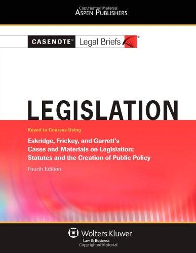 Casenote Legal Briefs: Legislation: Keyed to Eskridge, Frickey, and Garrett's Cases and Materials on Legislation, 4th Ed