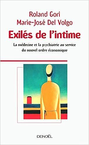 Amazon Fr Exiles De L Intime La Medecine Et La Psychiatrie Au Service Du Nouvel Ordre Economique Gori Roland Del Volgo Marie Jose Livres