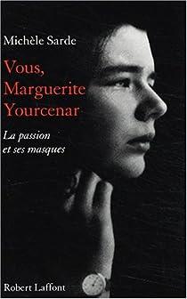 Vous Marguerite Yourcenar Michele Sarde Babelio
