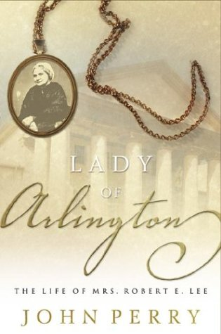The Lady of Arlington: The Life of Mrs. Robert E. Lee