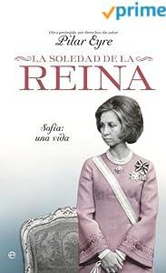 La soledad de la Reina - Sofia: una vida (Biografias Y Memorias) (Spanish Edition)