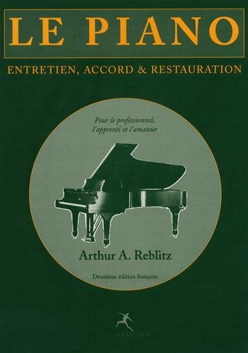 Le piano : entretien, accord et restauration ~ Arthur Reblitz