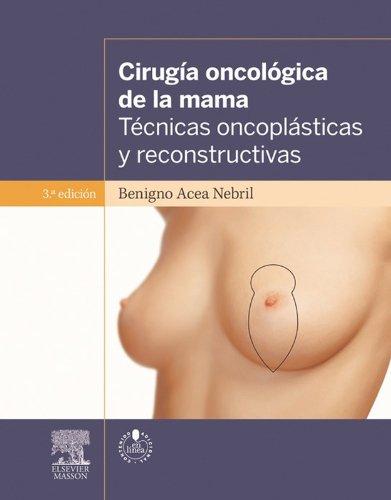 Descargar Libro Cirugía Oncológica De La Mama + Acceso Web: Técnicas Oncoplásticas Y Reconstructivas Benigno Acea Nebril