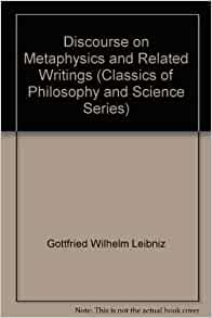 leibniz discourse metaphysics other essays Discourse on metaphysics and other essays contains complete translations of the two essays that constitute the best introductions to leibniz's complex thought: discourse on metaphysics of.