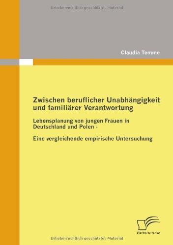 Zwischen beruflicher Unabhängigkeit und familiärer Verantwortung: Lebensplanung von jungen Frauen in Deutschland und Polen - eine vergleichende empirische Untersuchung
