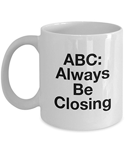 Always Be Closing Mug - ABC Coffee Cup - Gift For Salesmen Saleswomen Salespeople Entrepreneurs - Present Ideas - Inexpensive Ceramic Novelty
