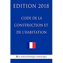 Code de la construction et de l'habitation: Edition 2018 (French Edition)