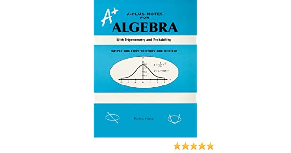 A-Plus Notes for Algebra : A Reference Book With
