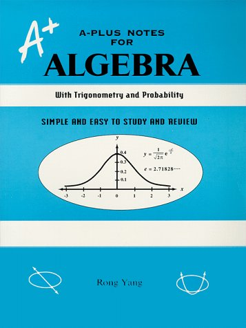 A-Plus Notes for Algebra : A Reference Book With Trigonometry and Probability