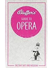 Bluffer's Guide To Opera: Instant Wit and Wisdom