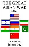 The Great Asian War: A Novel