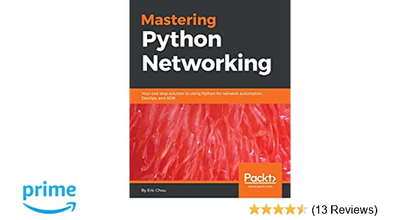 Mastering Python Networking Your One Stop Solution To Using