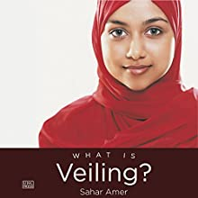 What Is Veiling? Audiobook by Sahar Amer Narrated by Lameece Issaq