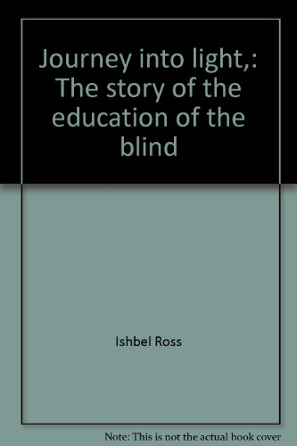 Journey into light,: The story of the education of the blind