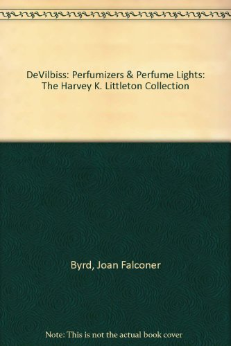 DeVilbiss: Perfumizers & Perfume Lights: The Harvey K. Littleton Collection