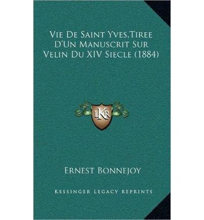 Download Vie de Saint Yves, Tiree D'Un Manuscrit Sur Velin Du XIV Siecle (1884) (Hardback)(French) - Common PDF