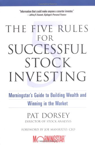 The Five Rules for Successful Stock Investing Morningstars Guide to Building Wealth and Winning in the Market
