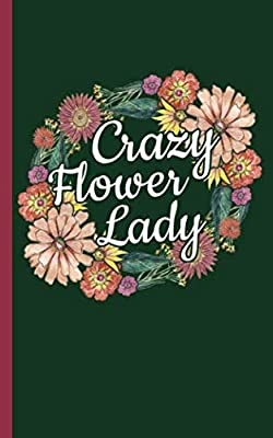 "Garden Planner Journal Log Book - Crazy Flower Lady: Easy Tracker Planning Worksheets to Record Seasonal Planting Notes, DIY Diary Notebook, Small 5x8"" (Smart Gardener Gifts Vol 5)"