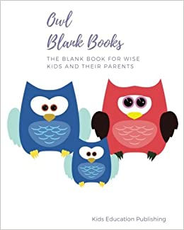 Owl Blank Books: The Blank Book for Wise Kids and their Parents