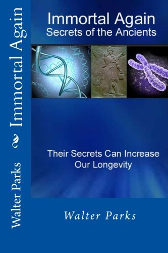 Book: Immortal Again - Secrets of the Ancients by Walter Parks