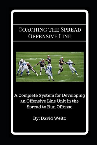 Coaching the Spread Offensive Line: A Complete System for Developing an Offensive Line Unit in the Spread to Run - Zone Offense Football