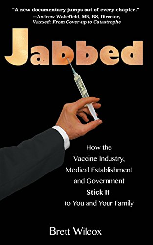 Jabbed: How the Vaccine Industry, Medical Establishment and Government Stick It to You and Your Family by [Wilcox, Brett]