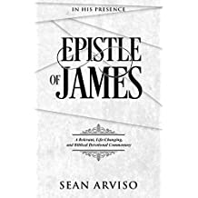 Epistle of James: A Relevant, Life-Changing, and Biblical Devotional Commentary (In His Presence)