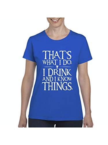 Funny Novelty Sayings That's What I Do I Drink and I Know Things Women's Short Sleeve T-Shirt (XLRB) ()