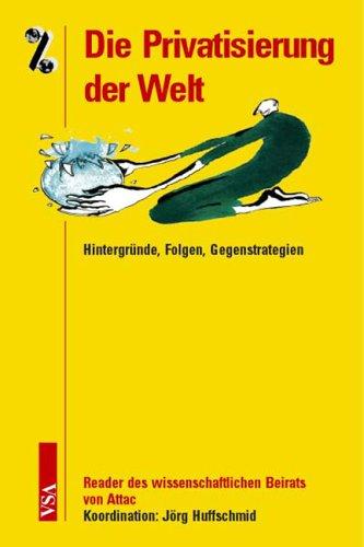 Die Privatisierung der Welt: Hintergründe, Folgen, Gegenstrategien. Reader des wissenschaftlichen Beirats von Attac