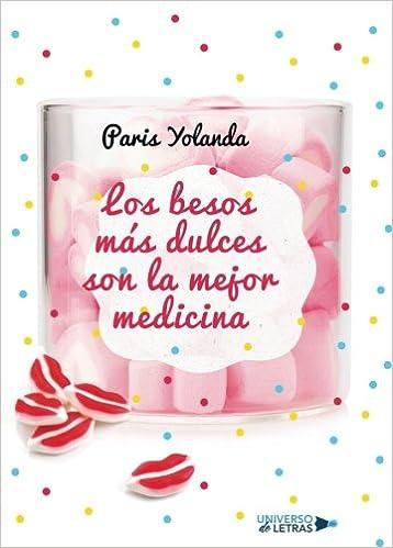 Los besos más dulces son la mejor medicina (Spanish Edition): París Yolanda: 9788417037291: Amazon.com: Books