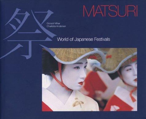 4079760663 - Charlotte Anderson; Gorazd Vilhar: Matsuri: World of Japanese Festivals - 本