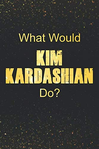 What Would Kim Kardashian Do?: Black and Gold Kim Kardashian Notebook | ()