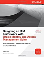 Designing an IAM Framework with Oracle Identity and Access Management Suite Front Cover