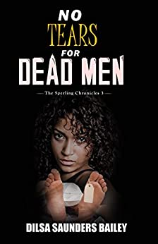 No Tears for Dead Men (The Sperling Chronicles Book 3) by [Bailey, Dilsa Saunders]