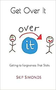 Get Over It: Getting to Forgiveness That Sticks