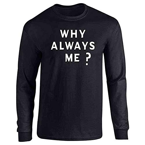 Why Always Me? Black L Long Sleeve T-Shirt