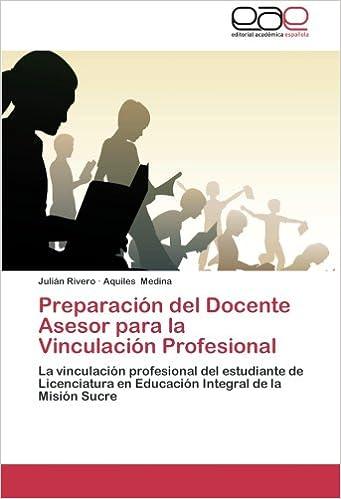 Preparación del Docente Asesor para la Vinculación Profesional: La vinculación profesional del estudiante de Licenciatura en Educación Integral de la Misión ...