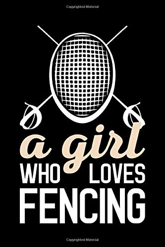 A Girl Who Loves Fencing: Fencing Journal, Fencer Notebook, Diary, Note-Taking, Planner Book, Gift For Practice Or Coach
