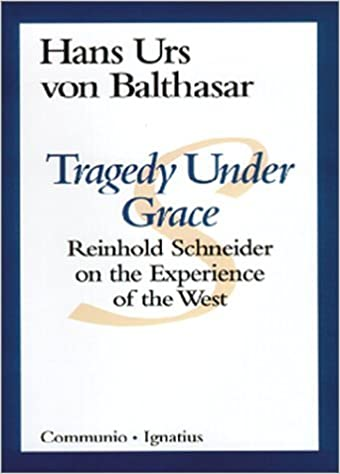 Book Tragedy Under Grace: Reinhold Schneider on the Experience of the West (Communio Book) by Cardinal Hans Urs Von Balthasar (1997-03-01)