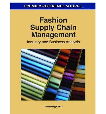 Download [(Fashion Supply Chain Management: Industry and Business Analysis )] [Author: Tsan-Ming Choi] [Jul-2011] PDF