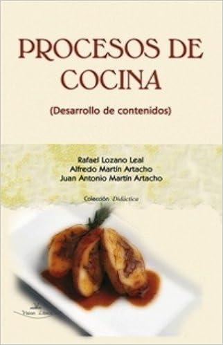 PROCESOS DE COCINA (Desarrollo de contenidos).: Amazon.es: Juan Antonio Martín Artacho, Rafael Lozano Leal Alfredo Martín Artacho: Libros