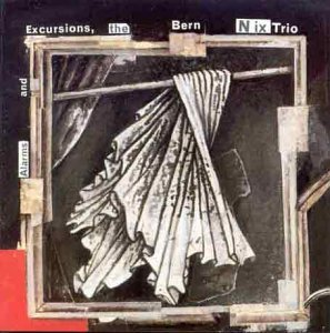 Bern Nix Trio: Alarms and Excursions by Bern Nix Trio: Alarms and Excursions (1993-07-19)