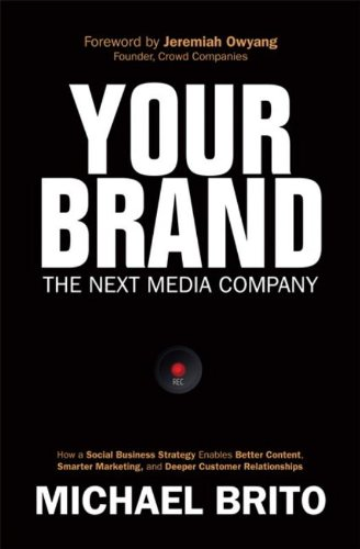 Your Brand  The Next Media Company  How A Social Business Strategy Enables Better Content  Smarter Marketing  And Deeper Customer Relationships  Que Biz Tech