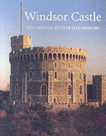 Windsor Castle: The Official Illustrated History - Royal Collection Windsor Castle