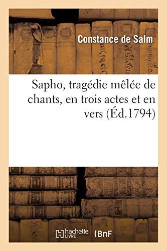 Sapho, tragédie mêlée de chants, en trois actes et en vers (Arts) por DE SALM-C