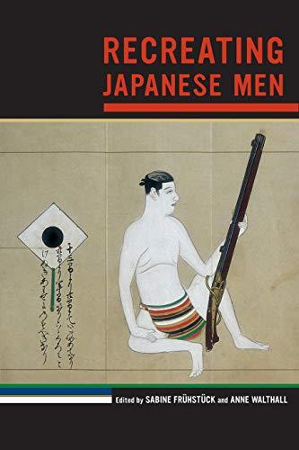 Recreating Japanese Men (Asia: Local Studies / Global Themes)