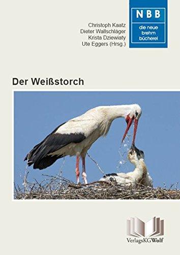 Der Weißstorch: Ciconia ciconia (Die Neue Brehm-Bücherei)