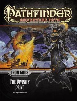 Crystal Frasier: Pathfinder Adventure Path : Iron Gods Part 6 - The Divinity Drive (Paperback); 2015 Edition